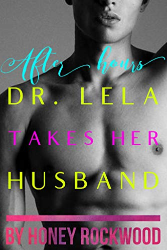 After Hours: Dr. Lela Takes Her Husband (Dr. Lela Lush - Clear Energy Health Book 2) (English Edition)