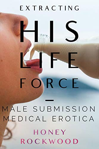 Extracting His Life Force: Male Submission Medical Erotica (Dr. Lela Lush - Clear Energy Health Book 1) (English Edition)