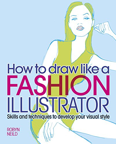 How to Draw Like a Fashion Illustrator: Skills and techniques to develop your visual style (English Edition)