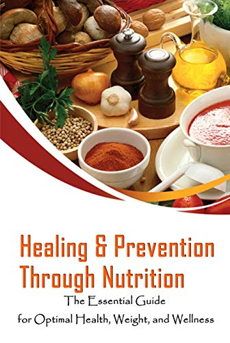 Healing & Prevention Through Nutrition: The Essential Guide for Optimal Health, Weight, and Wellness: Perfect Gift For Holiday (English Edition)