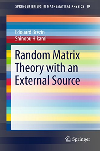 Random Matrix Theory with an External Source (SpringerBriefs in Mathematical Physics Book 19) (English Edition)